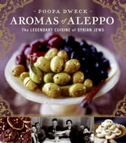 Aromas of Aleppo - The Legendary Cuisine of Syrian Jews ebook by Poopa Dweck