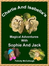 Charlie And Isabella's Magical Adventures With Sophie And Jack ebook by Felicity McCullough