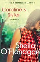 Caroline's Sister - A powerful tale full of secrets, surprises and family ties ebook by Sheila O'Flanagan