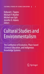 Cultural Studies and Environmentalism - The Confluence of EcoJustice, Place-based (Science) Education, and Indigenous Knowledge Systems ebook by Deborah J. Tippins,Michael P. Mueller,Jennifer D Adams,Michiel van Eijck