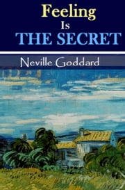 Feeling Is the Secret ebook by Neville Goddard