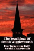 The Teachings of Smith Wigglesworth ebook by Smith Wigglesworth