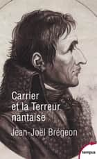 Carrier et la Terreur nantaise ebook by Jean-Joël BREGEON