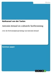 Antonin Artaud en culturele herbronning - over de bewustzijnsopvatting van Antonin Artaud ebook by Kobo.Web.Store.Products.Fields.ContributorFieldViewModel
