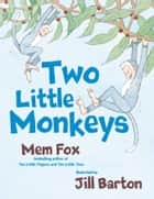 Two Little Monkeys - With Audio Recording ebook by Mem Fox, Jill Barton