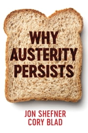 Why Austerity Persists ebook by Jon Shefner, Cory Blad