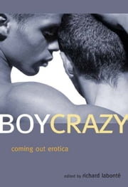 Boy Crazy - Coming Out Erotica ebook by Richard  Labonte