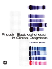 Protein Electrophoresis in Clinical Diagnosis ebook by Keren, David