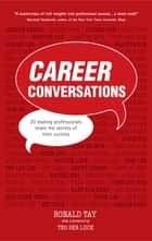 Career Conversations - 20 Leading Professionals share the secrets to their success ebook by Ronald Tay