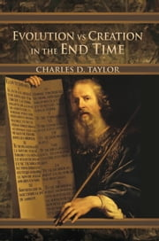 Evolution vs Creation in the End Time ebook by Charles D. Taylor