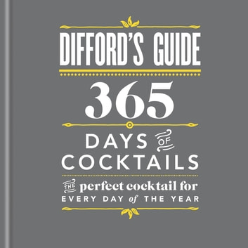Difford's Guide: 365 Days of Cocktails - The perfect cocktail for every day of the year ebook by Simon Difford