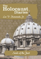 The Holocaust Diaries: Book I - Souls of the Just ebook by Leo V. Kanawada, Jr.
