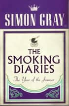 The Smoking Diaries Volume 2 - The Year Of The Jouncer ebook by Simon Gray