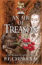 Air of Treason, An - A Sir Robert Carey Mystery ebook by P F Chisholm