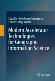 Modern Accelerator Technologies for Geographic Information Science ebook by Xuan Shi,Volodymyr Kindratenko,Chaowei Yang