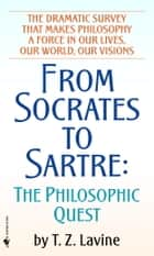 From Socrates to Sartre - The Philosophic Quest ebook by T.Z. Lavine