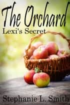 The Orchard: Lexi's Secret - The Orchard, #3 ebook by Stephanie L. Smith