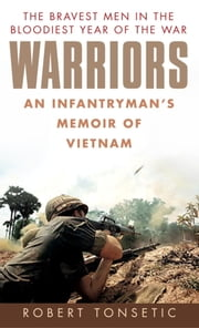 Warriors - An Infantryman's Memoir of Vietnam ebook by Robert Tonsetic