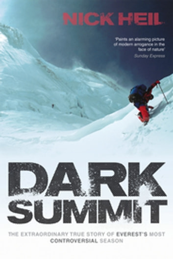 Dark Summit - The Extraordinary True Story of Everest's Most Controversial Season eBook by Nick Heil