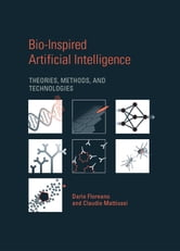 Bio-Inspired Artificial Intelligence - Theories, Methods, and Technologies ebook by Dario Floreano,Claudio Mattiussi