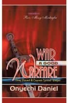 War A Good Warfare ebook by Onyechi Daniel
