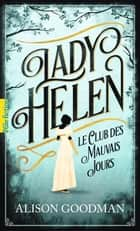 Lady Helen (Tome 1) - Le Club des Mauvais Jours ebook by Alison Goodman, Philippe Giraudon, Laurent Besson