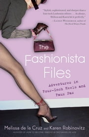 The Fashionista Files - Adventures in Four-Inch Heels and Faux Pas ebook by Karen Robinovitz,Melissa De La Cruz