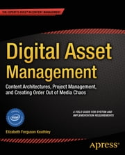 Digital Asset Management - Content Architectures, Project Management, and Creating Order out of Media Chaos ebook by Elizabeth Keathley