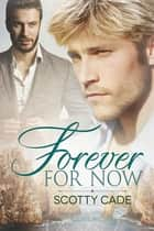 Forever For Now ebook by Scotty Cade