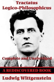 Tractatus Logico-Philosophicus (Rediscovered Books) - Complete and Unabridged ebook by Ludwig Wittgenstein