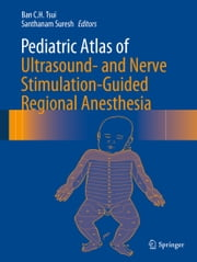 Pediatric Atlas of Ultrasound- and Nerve Stimulation-Guided Regional Anesthesia ebook by Ban C.H. Tsui,Santhanam Suresh