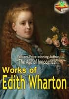 Works of Edith Wharton (28 Works) - Pulitzer Prize-winning Author ebook by Edith Wharton