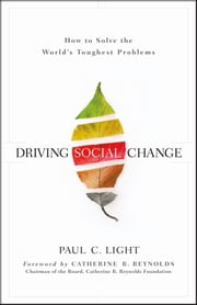 Driving Social Change - How to Solve the World's Toughest Problems ebook by Paul C. Light, Catherine B. Reynolds