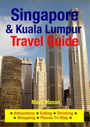 Singapore & Kuala Lumpur Travel Guide - Attractions, Eating, Drinking, Shopping & Places To Stay ebook by Mark Mason