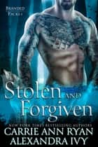 Stolen and Forgiven ebook by Carrie Ann Ryan, Alexandra Ivy