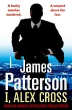 I, Alex Cross - (Alex Cross 16) ebook by James Patterson