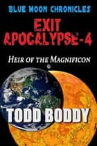 Exit Apocalypse-4 Heir of the Magnificon ebook by Todd Boddy