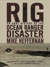 Rig - An Oral History of the Ocean Ranger Disaster ebook by Mike Heffernan