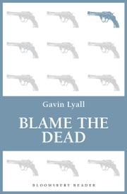 Blame the Dead ebook by Gavin Lyall