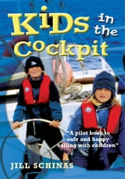 Kids in the Cockpit - A Pilot Book to Safe and Happy Sailing with Children ebook by Jill Schinas