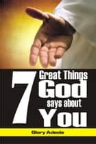7 Great Things God Says about You ebook by Dr. Glory Adeola