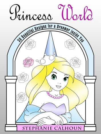 Princess World - 30 Beautiful Designs for a Dreamer inside You ebook by Stephanie Calhoun