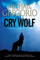 Cry Wolf - A Mafia thriller set in rural Italy ebook by Michael Gregorio