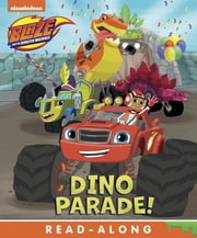 Dino Parade (Blaze and the Monster Machines) eBook by Nickelodeon Publishing