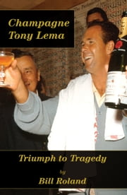 Champagne Tony Lema: Triumph to Tragedy ebook by Bill Roland