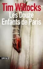 Douze enfants de paris ebook by Tim WILLOCKS, Benjamin LEGRAND