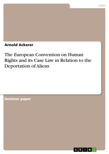The European Convention on Human Rights and its Case Law in Relation to the Deportation of Aliens ebook by Arnold Ackerer
