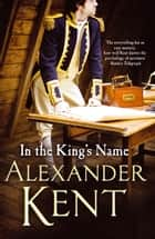 In the King's Name ebook by Alexander Kent