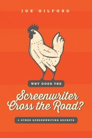 Why Does the Screenwriter Cross the Road? - And other screenwriting secrets ebook by Joe Gilford
