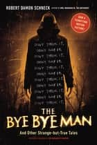 The Bye Bye Man ebook by Robert Damon Schneck